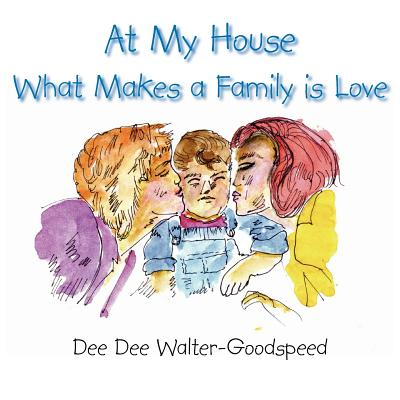 At My House What Makes a Family Is Love - Walter-Goodspeed, Dee Dee