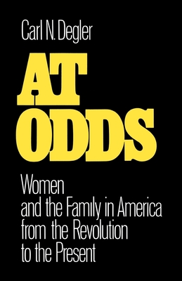 At Odds: Women and the Family in America from the Revolution to the Present - Degler, Carl N (Preface by)