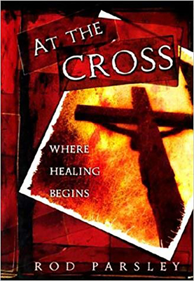At the Cross: Where Healing Begins - Parsley, Rod