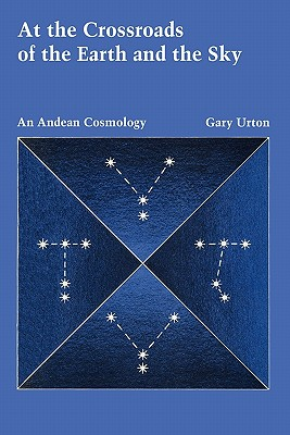 At the Crossroads of the Earth and the Sky: An Andean Cosmology - Urton, Gary