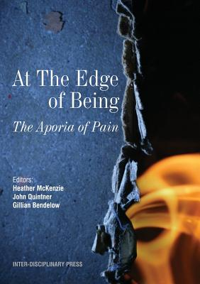 At the Edge of Being: The Aporia of Pain - McKenzie, Heather (Editor), and Quintner, John (Editor), and Bendelow, Gillian (Editor)