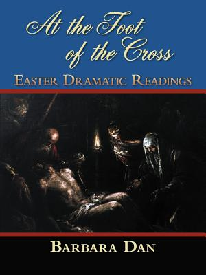 At the Foot of the Cross: Easter Dramatic Readings - Dan, Barbara
