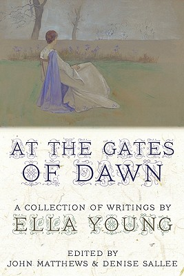 At the Gates of Dawn: A Collection of Writings by Ella Young - Young, Ella, and Matthews, John (Editor), and Sallee, Denise (Editor)