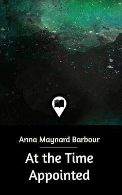 At the Time Appointed - Barbour, Anna Maynard