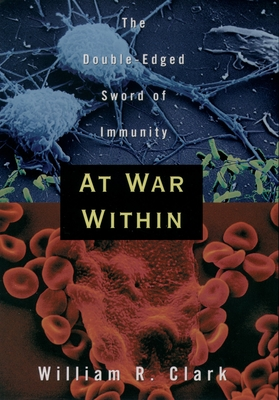 At War Within: The Double-Edged Sword of Immunity - Clark, William R