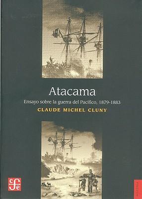 Atacama: Ensayo Sobre la Guerra del Pacifico, 1879-1883 - Cluny, Claude Michel