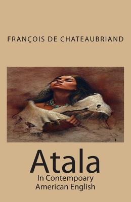 Atala: In Contempoary American English - De Chateaubriand, Francois Rene, and Guerrero, Marciano, and Translations, Marymarc (Editor)