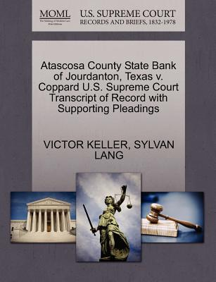 Atascosa County State Bank of Jourdanton, Texas V. Coppard U.S. Supreme Court Transcript of Record with Supporting Pleadings - Keller, Victor, and Lang, Sylvan