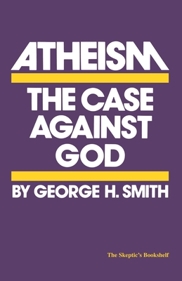 Atheism: The Case Against God - Smith, George H