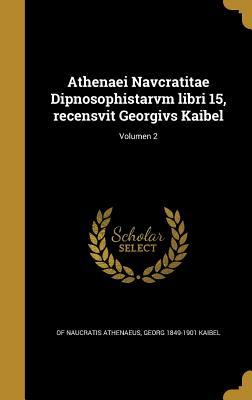 Athenaei Navcratitae Dipnosophistarvm Libri 15, Recensvit Georgivs Kaibel; Volumen 3 - Athenaeus, Of Naucratis, and Kaibel, Georg 1849-1901