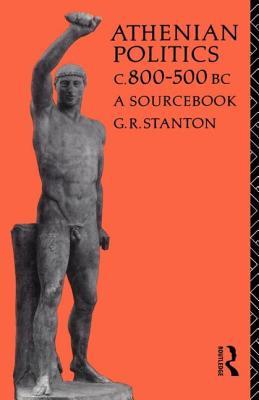 Athenian Politics C800-500 BC: A Sourcebook - Stanton, G R
