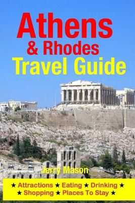 Athens & Rhodes Travel Guide: Attractions, Eating, Drinking, Shopping & Places to Stay - Mason, Jerry, Ph.D., C.F.P., Ch.F.C., C.L.U.