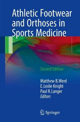 Athletic Footwear and Orthoses in Sports Medicine - Werd, Matthew B (Editor), and Knight, E Leslie (Editor), and Langer, Paul R (Editor)