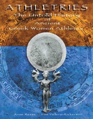 Athletries: The Untold History of Ancient Greek Women Athletes - Reese, Anne C, and Vallera-Rickerson, Irini
