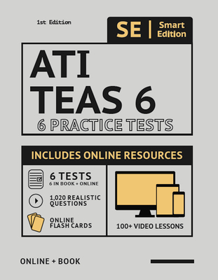 Ati Teas 6 Practice Tests Workbook: 6 Full Length Practice Test Workbook Both in Book + Online, 100 Video Lessons, 1,020 Realistic Questions and Online Flashcards for All Subjects for the Teas Test of Essential Academic Skills - Smart Edition (Creator)