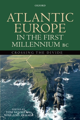 Atlantic Europe in the First Millennium BC: Crossing the Divide - Moore, Tom (Editor), and Armada, Xose-Lois (Editor)