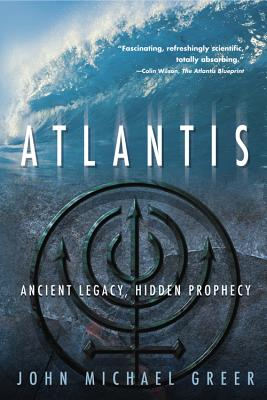 Atlantis: Ancient Legacy, Hidden Prophecy - Greer, John Michael