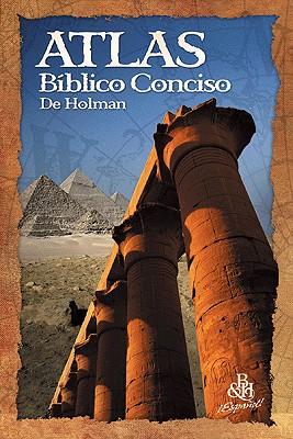 Atlas Biblico Conciso (Concise Holman Bible Atlas) - B&h Espanol Editorial Staff, and B&h Espanol Editorial