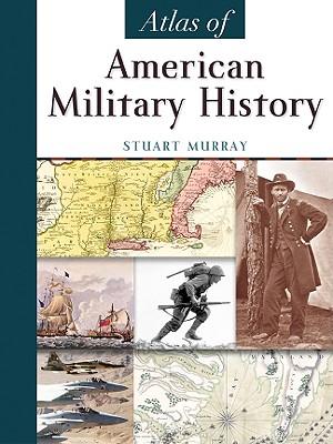 Atlas of American Military History - Murray, Stuart A P