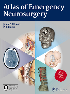 Atlas of Emergency Neurosurgery - Ullman, Jamie S. (Editor), and Raksin, Patricia B. (Editor)