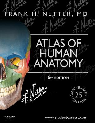 Atlas of Human Anatomy: Including Studentconsult Interactive Ancillaries and Guides - Netter, Frank H
