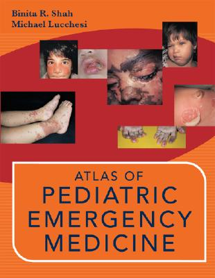 Atlas of Pediatric Emergency Medicine - Shah, Binita R, MD