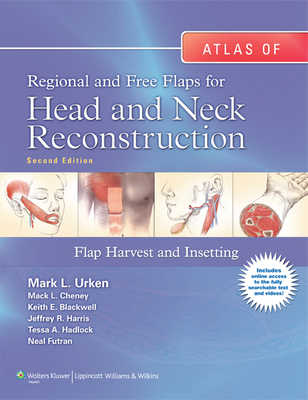 Atlas of Regional and Free Flaps for Head and Neck Reconstruction: Flap Harvest and Insetting - Urken, Mark L, MD, Facs, and Cheney, Mack L, MD, Facs, and Blackwell, Keith E, MD