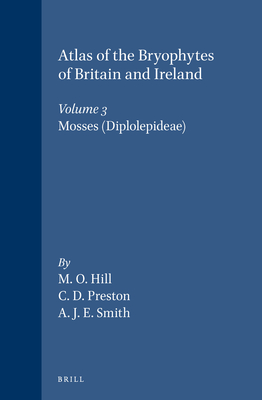 Atlas of the Bryophytes of Britain and Ireland - Volume 3: Mosses (Diplolepideae) - Hill, M O