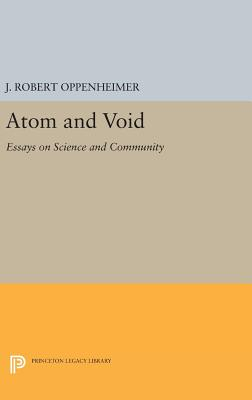 Atom and Void: Essays on Science and Community - Oppenheimer, J.Robert