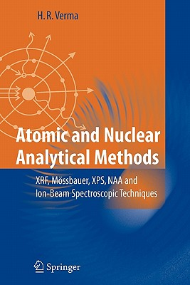 Atomic and Nuclear Analytical Methods: Xrf, Mossbauer, XPS, Naa and Ion-Beam Spectroscopic Techniques - Verma, Hem Raj