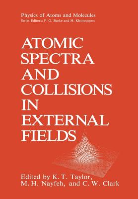 Atomic Spectra and Collisions in External Fields - Taylor, K T (Editor)