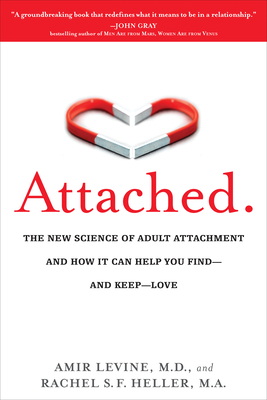 Attached: The New Science of Adult Attachment and How It Can Help You Find--And Keep-- Love - Levine, Amir, and Heller, Rachel