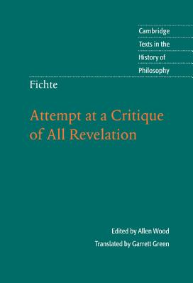 Attempt at a Critique of All Revelation - Fichte, Johann Gottlieb, and Wood, Allen (Editor), and Green, Garrett (Translated by)