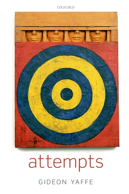 Attempts: In the Philosophy of Action and the Criminal Law - Yaffe, Gideon