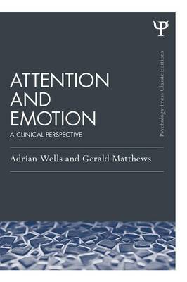 Attention and Emotion: A Clinical Perspective - Wells, Adrian, and Matthews, Gerald, Professor
