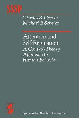 Attention and Self-Regulation: A Control-Theory Approach to Human Behavior - Carver, C S, and Scheier, M F