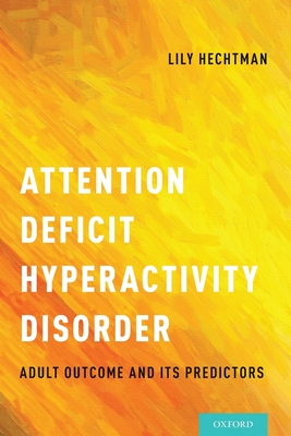 Attention Deficit Hyperactivity Disorder: Adult Outcome and Its Predictors - Hechtman, Lily Trokenberg