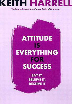 Attitude Is Everything for Success - Harrell, Keith
