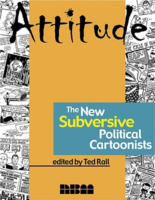 Attitude: The New Subversive Political Cartoonists - Rall, Ted (Editor)