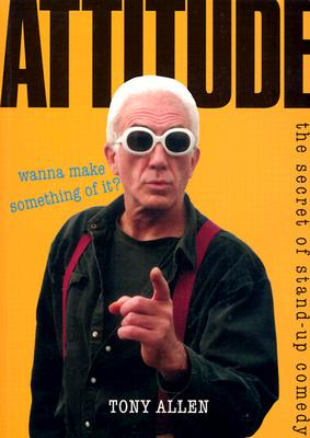 Attitude - Wanna Make Something of It?: The Secret of Stand-Up Comedy - Allen, Tony, and Double, Oliver (Foreword by)