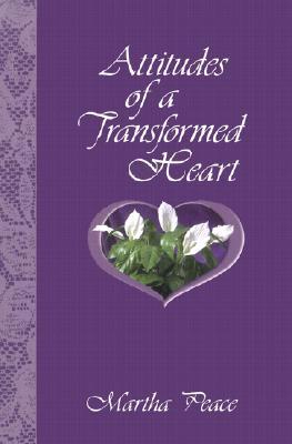 Attitudes of a Transformed Heart - Peace, Martha