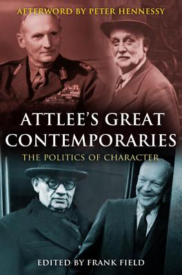 Attlee's Great Contemporaries: The Politics of Character - Field, Frank (Editor)
