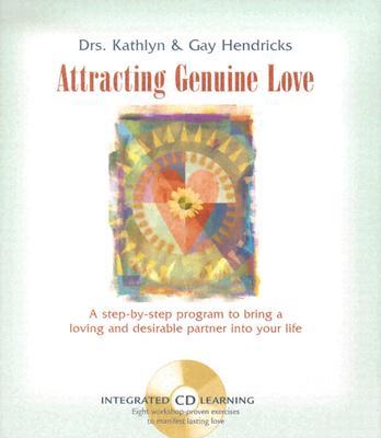 Attracting Genuine Love - Hendricks, Gay, Hon., Ph.D., and Hendricks, Kathlyn, Dr., PH.D.