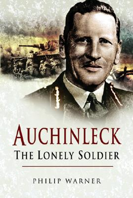 Auchinleck: The Lonely Soldier - Warner, Philip
