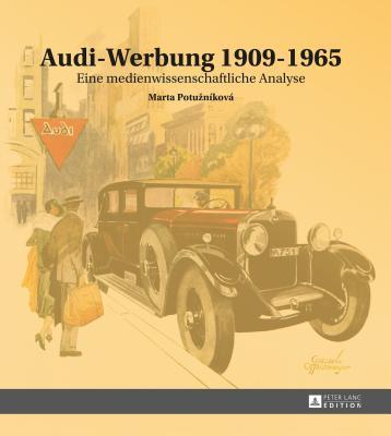 Audi-Werbung 1909-1965: Eine Medienwissenschaftliche Analyse - Potuznikova, Marta
