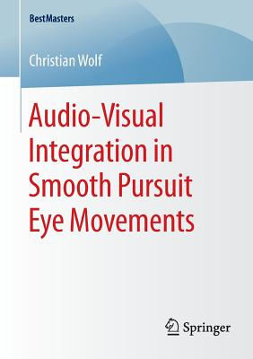Audio-Visual Integration in Smooth Pursuit Eye Movements - Wolf, Christian