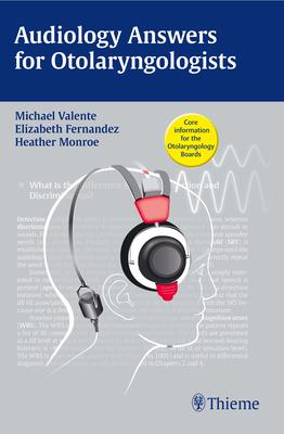 Audiology Answers for Otolaryngologists - Valente, Michael (Editor), and Fernandez, Elizabeth (Editor), and Monroe, Heather (Editor)