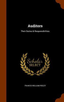 Auditors: Their Duties & Responsibilities - Pixley, Francis William