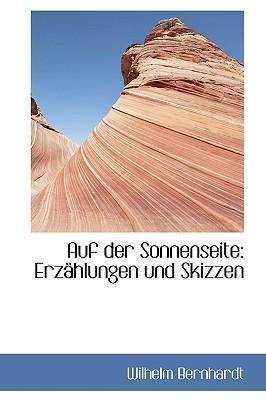 Auf Der Sonnenseite: Erz Hlungen Und Skizzen - Bernhardt, Wilhelm