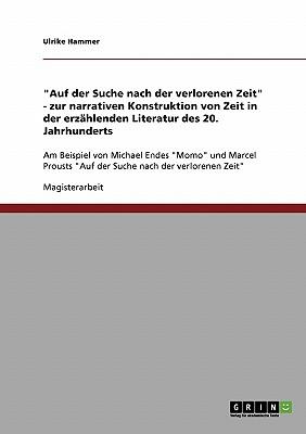 """""""Auf Der Suche Nach Der Verlorenen Zeit"""" - Zur Narrativen Konstruktion Von Zeit in Der Erzahlenden Literatur Des 20. Jahrhunderts - Hammer, Ulrike"""